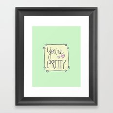 You're Pretty Framed Art Print
