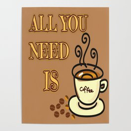 All you need is coffee Poster
