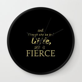 And Though She Be But Little She Is Fierce William Shakespeare quote Wall Clock