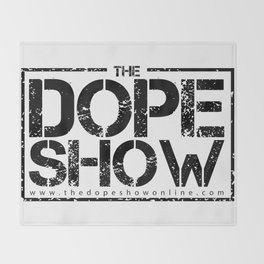 Show That You're DOPE By Repping The Dope Show! Throw Blanket