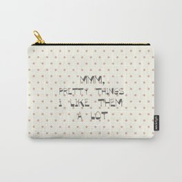 MMM, PRETTY THINGS .... Carry-All Pouch