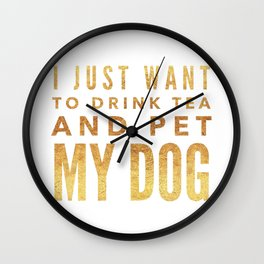 I Just Want to Drink Tea and Pet My Dog in Gold Horizontal Wall Clock