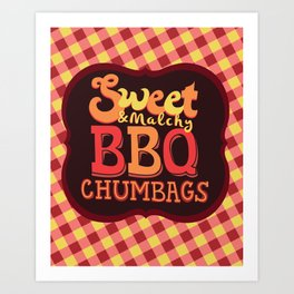 Sweet & Malchy BBQ Chumbags Art Print