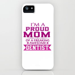 I'M A PROUD DENTIST'S MOM iPhone Case