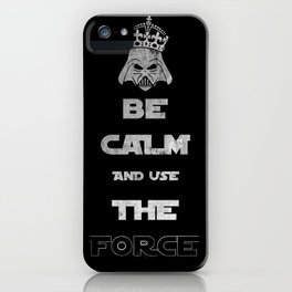 Be Calm and Use The Force iPhone Case
