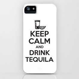 Keep Calm and Drink Tequila iPhone Case