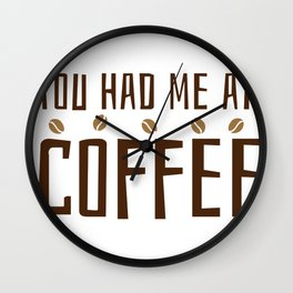 You Had Me At Coffee (Bean Edition) Wall Clock