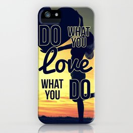 Do What You Love, Love What You Do iPhone Case