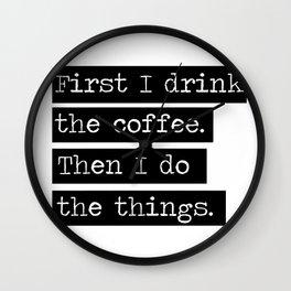 Drink The Coffee Wall Clock