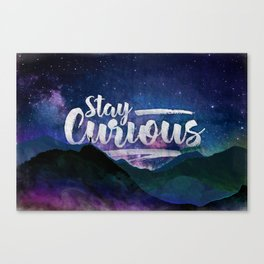 Stay Curious - Go explore the planet the stars and nature Canvas Print