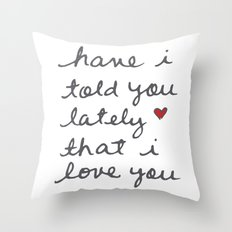 have i told you Throw Pillow