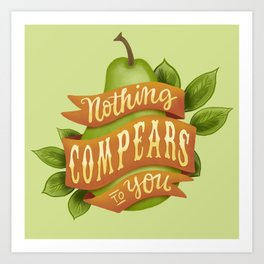 Nothing compears to you Art Print