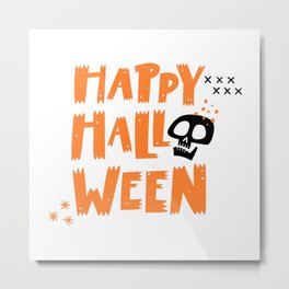 Happy Halloween from a skull - Halloween hand drawn quotes illustration. Funny humor. Life sayings. Spooky funny quotes. Metal Print