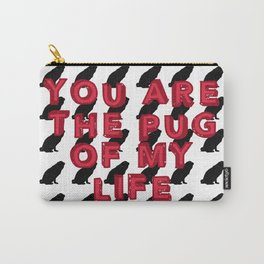 You Are the Pug of My Life Carry-All Pouch