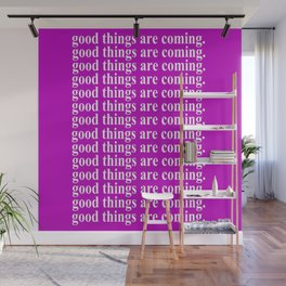 Good Things Are Coming Wall Mural