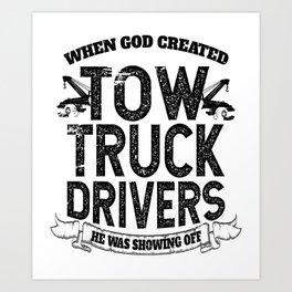 When God Created Tow Truck Drivers Art Print