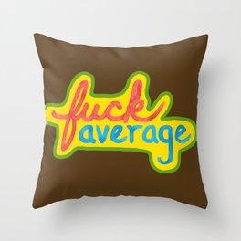Fuck Average Throw Pillow