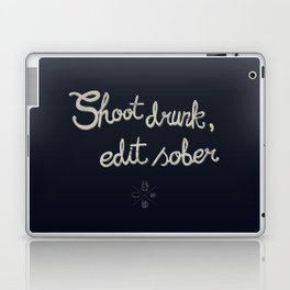 Shoot drunk, edit sober. Laptop & iPad Skin