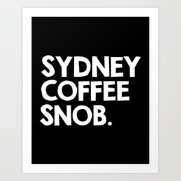 Sydney Coffee Snob  Art Print