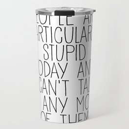 people are particularly stupid Travel Mug