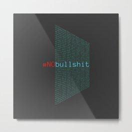 # no bullshit Metal Print