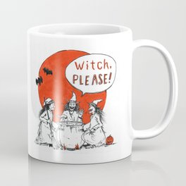 Witch, Please! Coffee Mug