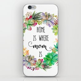 Home Is Where Mom Is iPhone Skin