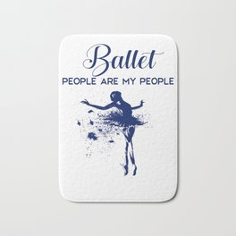 ballet people are my people Bath Mat