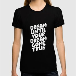 DREAM UNTIL YOUR DREAM COME black white motivational typography inspirational quote home wall decor T-shirt