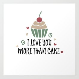 I Love You More Than Cake Art Print