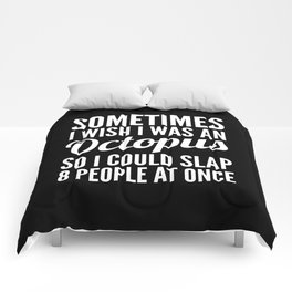 Sometimes I Wish I Was an Octopus So I Could Slap 8 People at Once (Black & White) Comforters