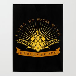 I Like My Water With Barley And Hops Poster
