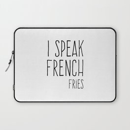 Speak French Fries Funny Quote Laptop Sleeve