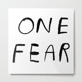 One Fear Metal Print