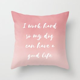 """""""I work hard so my dog can have a good life"""" Watercolor in pink Throw Pillow"""