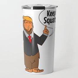 Keep It Squatchy , SASQUATCH BIGFOOT Trump Travel Mug