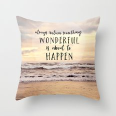 always believe something wonderful is about to happen Throw Pillow