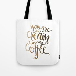 You Are The Cream In My Coffee Tote Bag