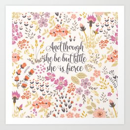 And though she be but little she is fierce (MFP1) Art Print