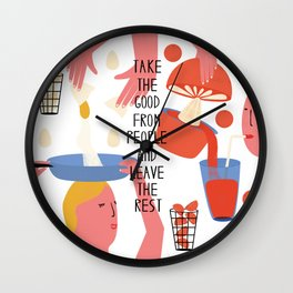 Take the good from people and leave the rest Wall Clock