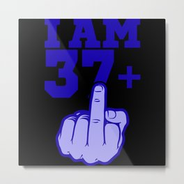 I AM 37+ MIDDLEFINGER 37 Birthday Gift Work Metal Print