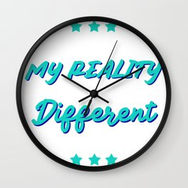 My Reality is Different from Yours Wall Clock