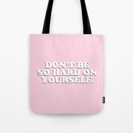Don't Be So Hard On Yourself Tote Bag