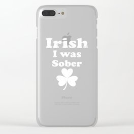 Irish I Was Sober Clover Funny St Patricks Day Clear iPhone Case
