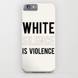 WHITE SILENCE IS VIOLENCE iPhone Case