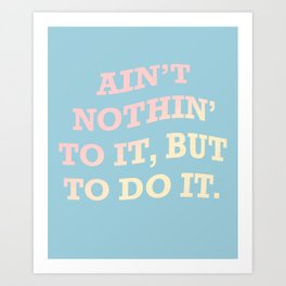 Ain't Nothin' - motivation in pastels Art Print