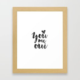 YOU ME OUI, French Quote,French Saying,French Print,Love Quote,Love Art,Love Gift,Couples Gift,Boyfr Framed Art Print