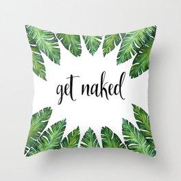 Get Naked Quote, Bathroom Decor, Funny Bathroom Art Throw Pillow
