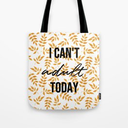 I can't adult today - Gold leaves collection Tote Bag