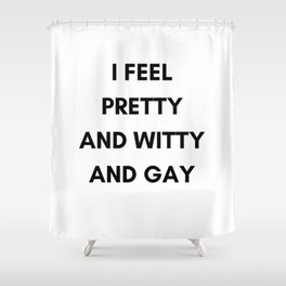 PRETTY AND WITTY AND GAY Shower Curtain